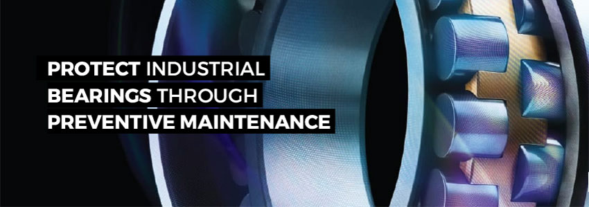 Protect industrial bearings through preventive maintenance