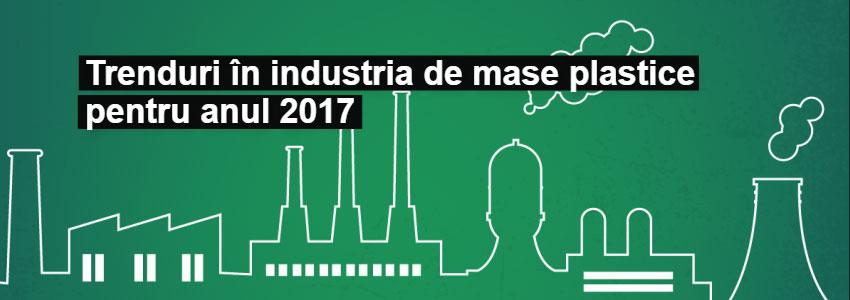 Trenduri în industria de mase plastice pentru anul 2017