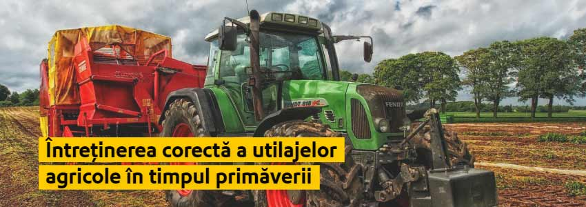 Întreținerea corectă a utilajelor agricole în timpul primăverii