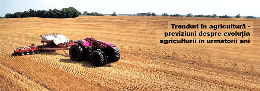 Trenduri în agricultură - previziuni despre evoluția agriculturii în următorii ani