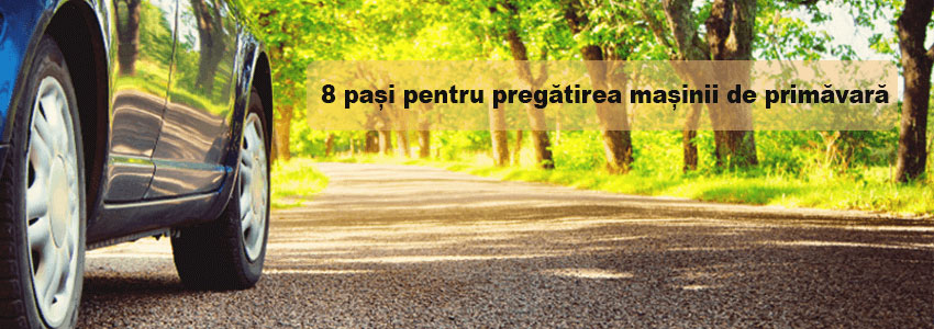 8 pași pentru pregătirea mașinii de primăvară