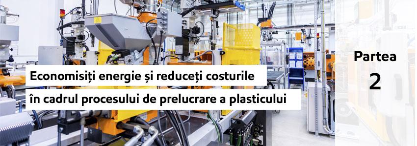 Economisiți energie și reduceți costurile procesului de prelucrare a plasticului - partea 2